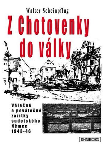 Scheinpflug Walter: Z Chotovenky do války - Válečné a poválečné zážitky sudetského Němce 1943-46 cena od 118 Kč