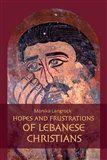 Monika Langrock Šlajerová: Hopes and frustrations of Lebanese Christians cena od 214 Kč