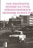 Pavel Szobi: Vliv politických systémů na vývoj středoevropských ekonomik po roce 1945 cena od 144 Kč