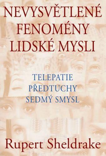 Rupert Sheldrake: Nevysvětlené fenomény lidské mysli - Telepatie, předtuchy, sedmý smysl cena od 159 Kč