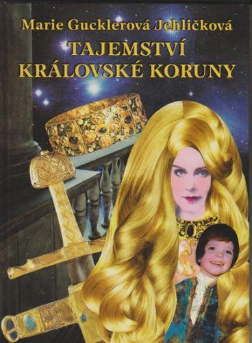 Marie Gucklerová Jehličková: Tajemství královské koruny cena od 256 Kč