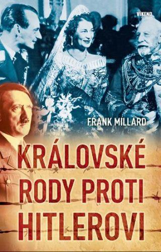 Millard Frank: Královské rody proti Hitlerovi cena od 174 Kč