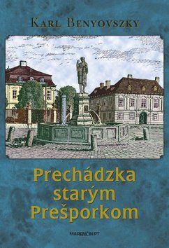 Karl Benyovszky: Prechádzka starým Prešporkom cena od 187 Kč