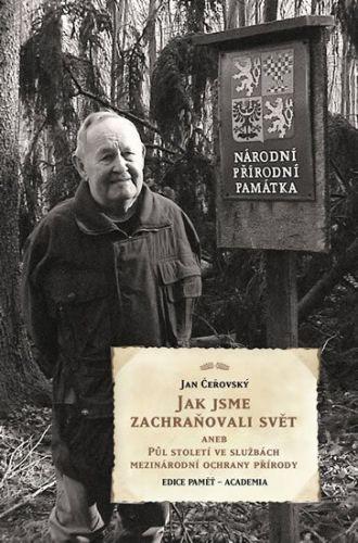 Čeřovský Jan: Jak jsme zachraňovali svět aneb Půl století ve službách mezinárodní ochrany přírody cena od 247 Kč