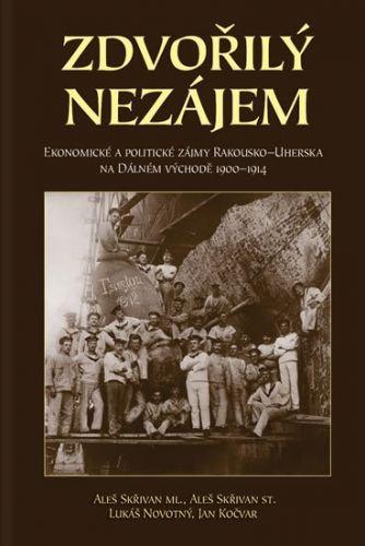 Aleš Skřivan, Kolektiv: Zdvořilý nezájem - Ekonomické a politické zájmy Rakouska-Uherska na Dálném východě 1900-1914 cena od 195 Kč