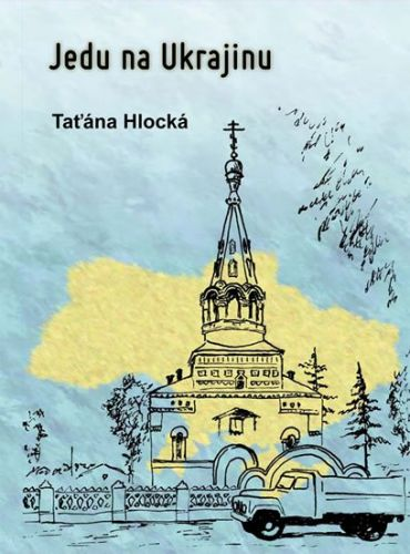 Taťána Hlocká, Stanislav Bania: Jedu na Ukrajinu cena od 143 Kč