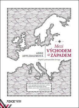 Anne Applebaumová: Mezi Východem a Západem cena od 229 Kč