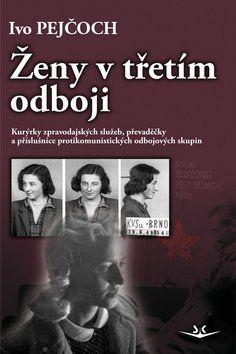 Ivo Pejčoch: Ženy v třetím odboji cena od 172 Kč