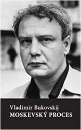 Vladimir Konstantinovič Bukovskij: Moskevský proces cena od 499 Kč