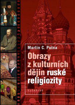 Martin C. Putna: Obrazy z kulturních dějin ruské religiozity cena od 180 Kč