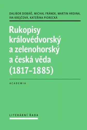 Dalibor Dobiáš: Rukopisy Královédvorský a Zelenohorský a česká věda cena od 434 Kč
