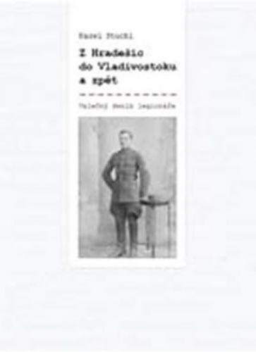 Stuchl Karel: Z Hradešic do Vladivostoku a zpět - Z deníku legionáře cena od 169 Kč