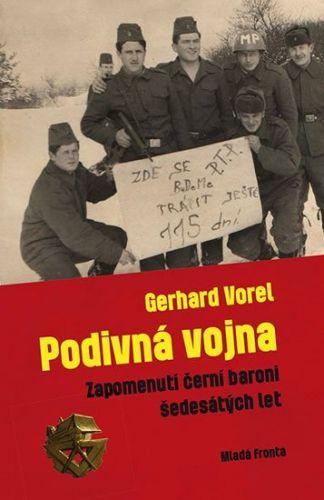 Gerhard Vorel: Podivná vojna - Zapomenutí černí baroni šedesátých let cena od 223 Kč