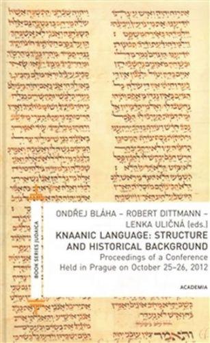 Robert Dittmann, Lenka Uličná, Ondřej Bláha: Knaanic Language: Structure and Historical Background (AJ) cena od 254 Kč