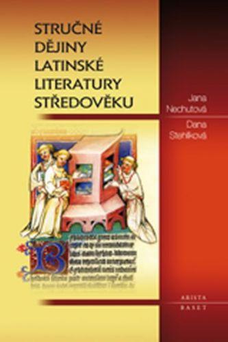Jana Nechutová, Dana Stehlíková: Stručné dějiny latinské literatury středověku cena od 226 Kč
