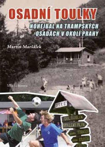 Martin Maršálek: Osadní toulky - Nohejbal na trampských osadách v okolí Prahy cena od 239 Kč