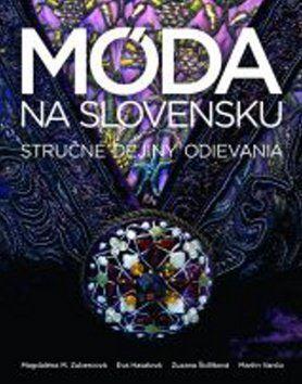 Eva Hasalová, Zuzana Šidlíková, Magdaléna M. Zubercová, Martin Vančo: Móda na Slovensku cena od 756 Kč