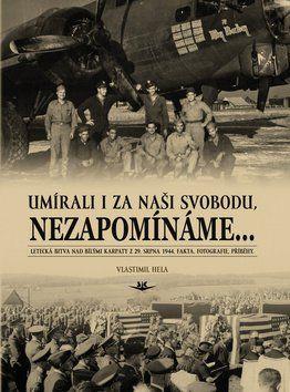 Vlastimil Hela: Umírali i za naši svobodu, nezapomínáme... cena od 178 Kč