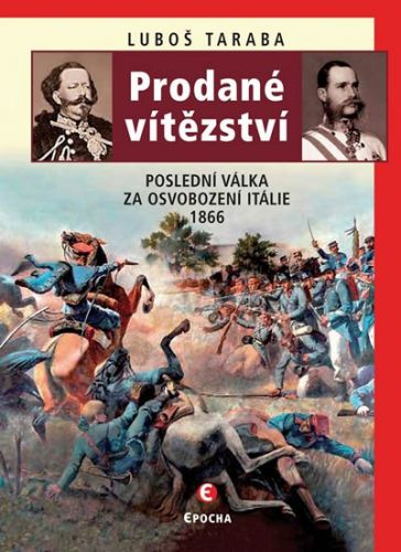 Luboš Taraba: Prodané vítězství - Poslední válka za osvobození Itálie 1866 cena od 155 Kč