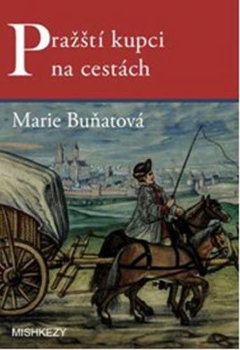 Marie Buňatová: Pražští kupci na cestách cena od 230 Kč