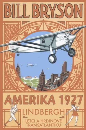 Bill Bryson: AMERIKA 1927 - Lindbergh: Letci a hrdinové transatlantiku cena od 318 Kč