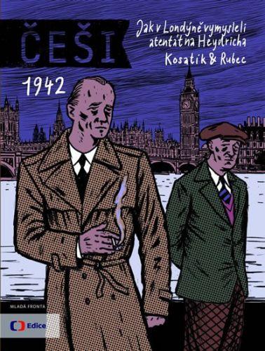 Pavel Kosatík, Rubec Marek: Češi 1942 - Jak v Londýně vymysleli atentát na Heydricha cena od 200 Kč