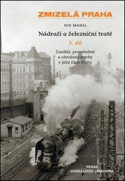 Ivo Mahel: Zmizelá Praha-Nádraží a železniční tratě 3.díl cena od 274 Kč