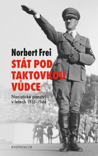 Norbert Frei: Stát pod taktovkou vůdce cena od 239 Kč