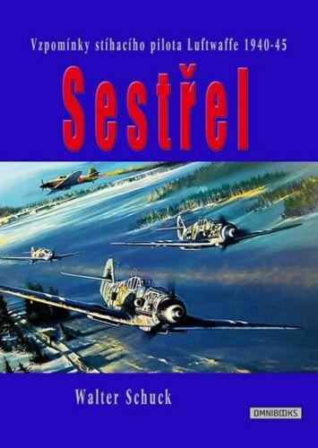 Walter Schuck: Sestřel - Vzpomínky stíhacího pilota Luftwaffe 1940-45 cena od 181 Kč