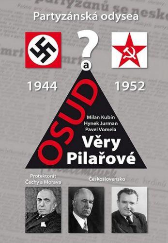 Kubín Milan, Jurman Hynek, Vomela Pavel: Partyzánská odysea a osud Věry Pilařové cena od 155 Kč