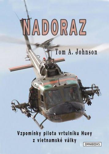 Johnson Tom A.: Nadoraz - Vzpomínky pilota vrtulníku Huey z vietnamské války cena od 212 Kč