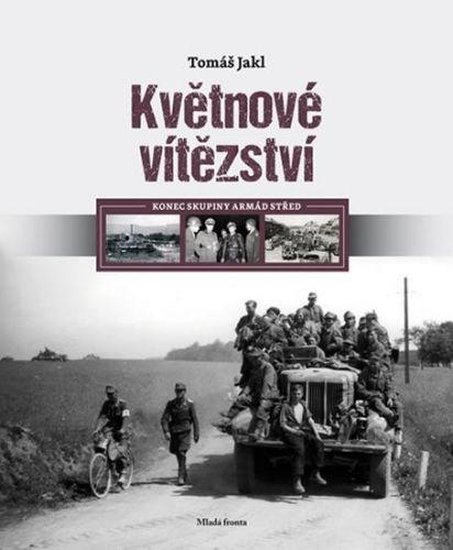 Tomáš Jakl: Květnové vítězství - Konec skupiny armád Střed cena od 279 Kč