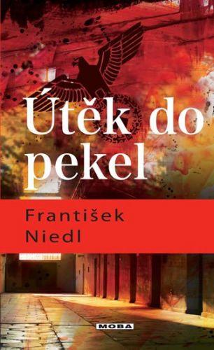 František Niedl: Útěk do pekel / Vzpomínky jednoho lumpa cena od 251 Kč