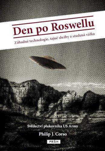 Philip J. Corso: Den po Roswellu - Záhadné technologie, tajné služby a studená válka cena od 217 Kč