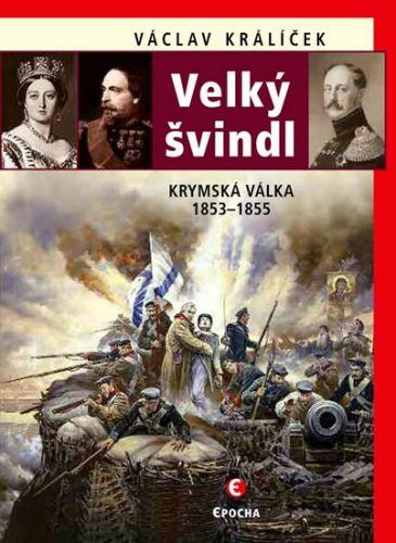 Václav Králíček: Velký švindl - Krymská válka 1853-1855 cena od 249 Kč
