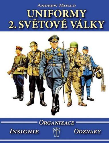 Mollo Andrew: Uniformy 2. světové války - Organizace, insignie, odznaky cena od 513 Kč