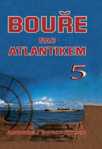 Andrzej Perepeczko: Bouře nad Atlantikem 5 cena od 319 Kč