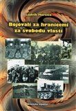Ludvík Horčica: Bojovali za hranicemi za svobodu vlasti cena od 137 Kč