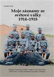 František Černý: Moje záznamy ze světové války 1914–1918 cena od 233 Kč