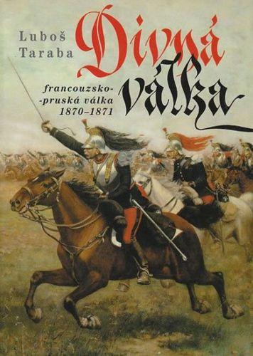 Luboš Taraba: Divná válka - Francouzsko-pruská válka 1870–1871 cena od 184 Kč