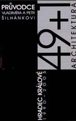 Šilhánková Vladimíra, Šilhánek Petr: 49+1 architektura Hradec Králové 1990 - 2005 cena od 187 Kč