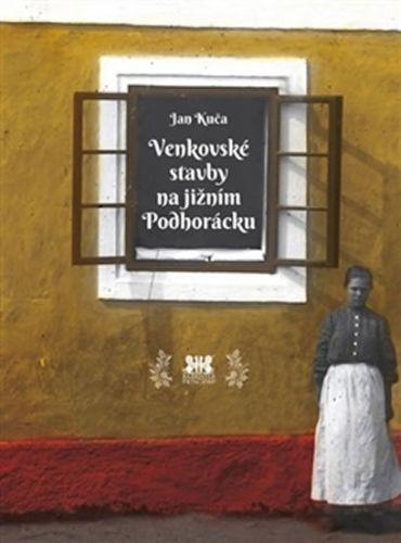 Jan Kuča: Venkovské stavby na jižním Podhorácku cena od 170 Kč