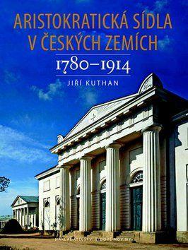 Jiří Kuthan: Aristokratická sídla v českých zemích 1780-1914 cena od 988 Kč