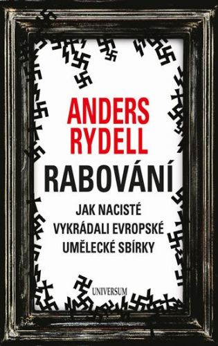 Anders Rydell: Rabování - Jak nacisté vykrádali evropské umělecké sbírky cena od 119 Kč