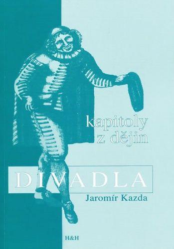 Jaromír Kazda: Kapitoly z dějin divadla cena od 155 Kč