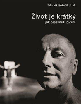 Zdeněk Potužil: Život je krátký jak prásknutí bičem cena od 259 Kč
