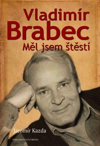 Jaromír Kazda: Vladimír Brabec - Měl jsem štěstí cena od 34 Kč