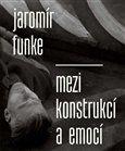 Antonín Dufek: Jaromír Funke - Mezi konstrukcí a emocí