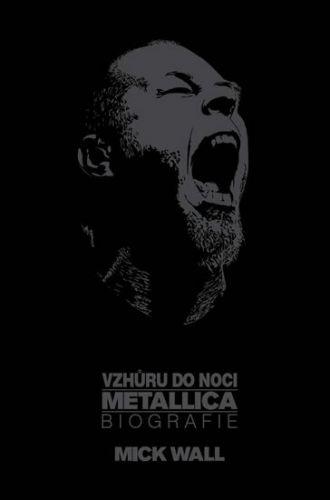 Mick Wall: Vzhůru do noci Metallica - Biografie cena od 253 Kč