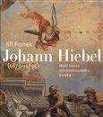 Jiří Froněk: Johann Hiebel (1679-1755) cena od 460 Kč